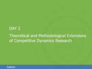 DAY 2   Theoretical and Methodological Extensions of Competitive Dynamics Research