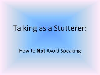 Talking as a Stutterer: