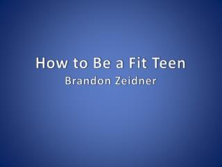 How to Be a Fit Teen Brandon Zeidner