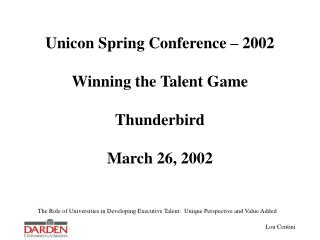 Unicon Spring Conference – 2002 Winning the Talent Game Thunderbird March 26, 2002