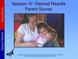 Session IV: Desired Results Parent Survey