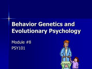 Behavior Genetics and  Evolutionary Psychology