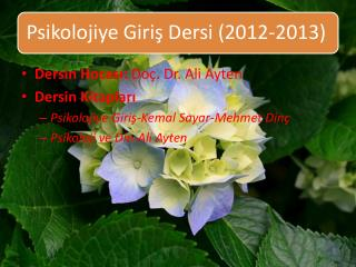 Dersin Hocası:  Doç. Dr. Ali  Ayten Dersin Kitapları Psikolojiye Giriş-Kemal Sayar-Mehmet Dinç