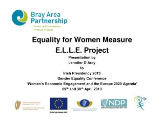 Equality for Women Measure  E.L.L.E. Project  Presentation by Jennifer D'Arcy  to