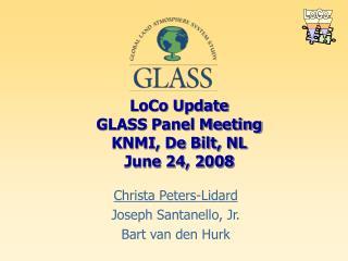 LoCo Update GLASS Panel Meeting KNMI, De Bilt, NL June 24, 2008