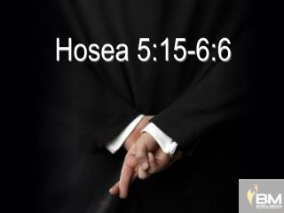 Hosea 5:15-6:6