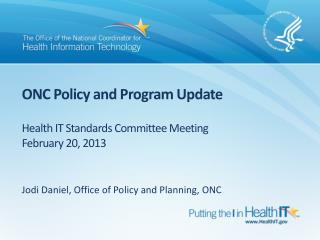 ONC Policy and Program Update Health IT Standards Committee Meeting February 20, 2013