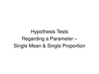 Hypothesis Tests Regarding a Parameter � Single Mean & Single Proportion