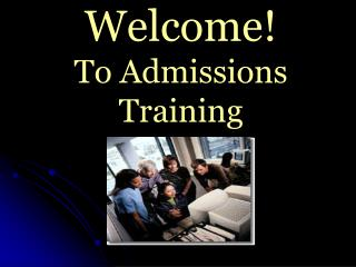 Welcome! To Admissions Training