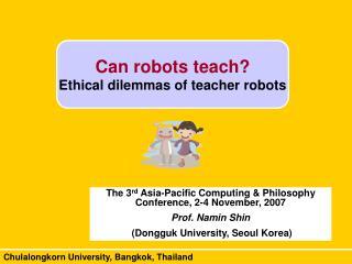Can robots teach Ethical dilemmas of teacher robots