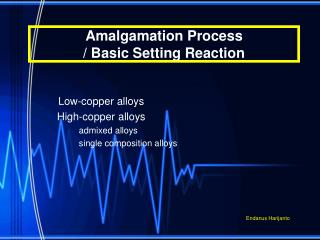 Amalgamation Process / Basic Setting Reaction