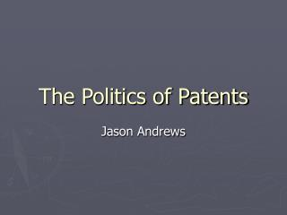 The Politics of Patents