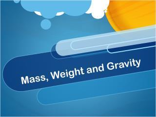 Mass, Weight and Gravity