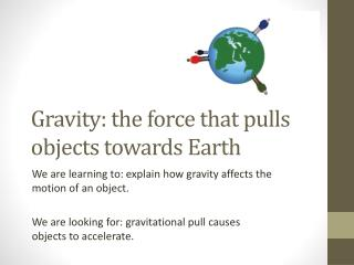 Gravity: the force that pulls objects towards Earth