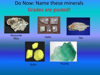 Do Now: Name these minerals Grades are posted!