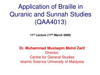 Application of Braille in Quranic and Sunnah Studies (QAA4013) 11 th  Lecture (17 th  March 2009)
