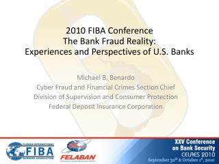 2010 FIBA Conference The Bank Fraud Reality: Experiences and Perspectives of U.S. Banks