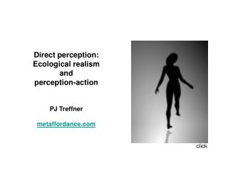 Direct perception:  Ecological realism  and  perception-action PJ Treffner metaffordance