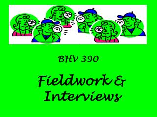 BHV 390 Fieldwork & Interviews