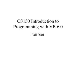 CS130 Introduction to Programming with VB 6.0