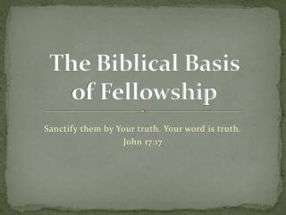 The Biblical Basis  of Fellowship