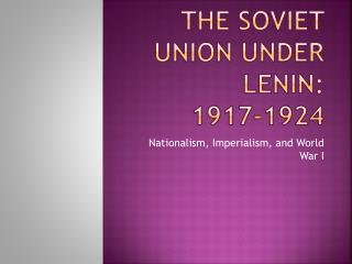 The Soviet Union Under Lenin:     1917-1924