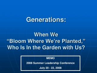 Generations:  When We   Bloom Where We re Planted,  Who Is In the Garden with Us