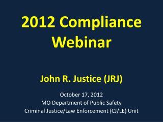 2012 Compliance Webinar John R. Justice (JRJ)
