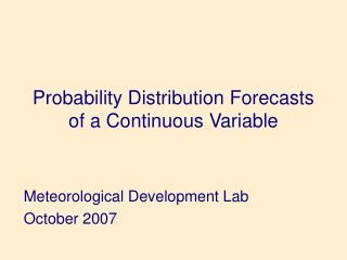 Probability Distribution Forecasts of a Continuous Variable