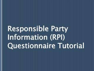 Responsible Party Information (RPI) Questionnaire Tutorial