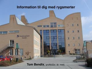 Information til dig med rygsmerter Tom Bendix ,  professor, dr. med .
