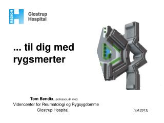 ... til dig med  rygsmerter                Tom Bendix ,  professor, dr. med.