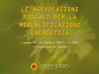 LE AGEVOLAZIONI FISCALI PER LA RIQUALIFICAZIONE ENERGETICA