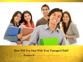 How Will You Deal With Your Teenaged Child?