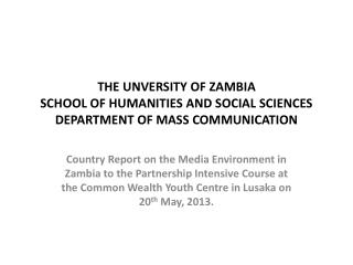 THE UNVERSITY OF ZAMBIA SCHOOL OF HUMANITIES AND SOCIAL SCIENCES DEPARTMENT OF MASS COMMUNICATION