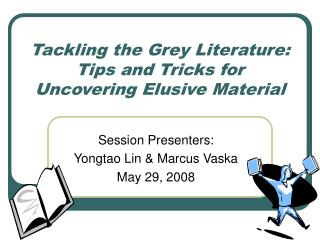 Tackling the Grey Literature: Tips and Tricks for Uncovering Elusive Material