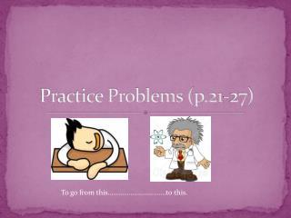 Practice Problems (p.21-27)