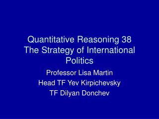 Quantitative Reasoning 38 The Strategy of International Politics