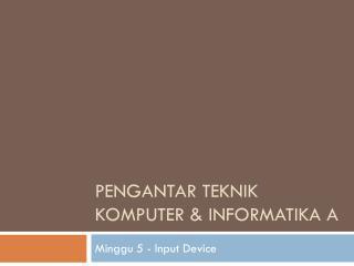 Pengantar  Teknik Komputer & Informatika A