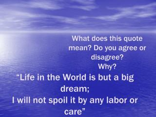 """Life in the World is but a big dream; I will not spoil it by any labor or care"" - Li Bo"