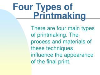 Four Types of                     Printmaking