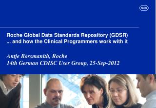 Roche Global Data Standards Repository (GDSR) ... and how the Clinical Programmers work with it