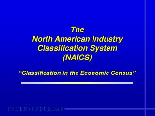 "The North American Industry Classification System (NAICS) ""Classification in the Economic Census"""