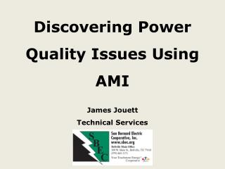 Discovering Power  Q uality  I ssues  U sing AMI James  Jouett Technical  Services