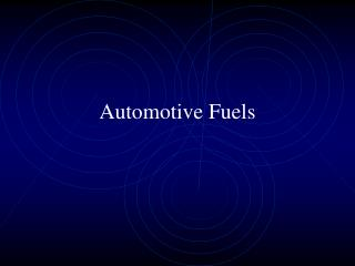 Automotive Fuels