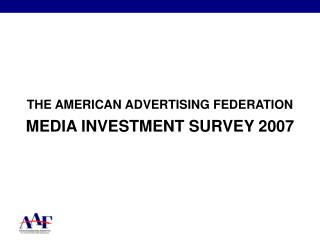 THE AMERICAN ADVERTISING FEDERATION MEDIA INVESTMENT SURVEY 2007