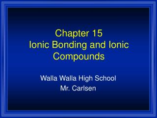 Chapter 15 Ionic Bonding and Ionic Compounds