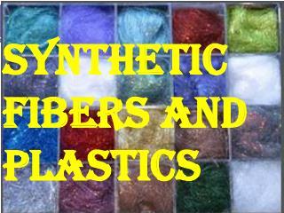 Synthetic fibers and plastics
