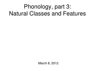 Phonology, part 3:  Natural Classes and Features