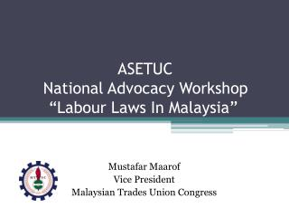 """ASETUC  National Advocacy Workshop """" Labour  Laws In Malaysia"""""""